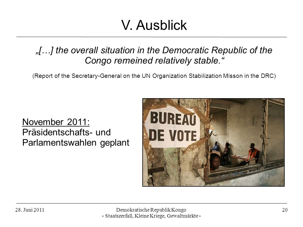 "V. Ausblick""[…] the overall situation in the Democratic Republic of the Congo remeined relatively stable."